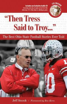 """Then Tress Said to Troy. . ."": The Best Ohio State Football Stories Ever Told (Best Sports Stories Ever Told) by Jeff Snook. $13.77. Publisher: Triumph Books (August 1, 2007). 320 pages. Author: Jeff Snook"