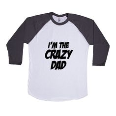 I'm The Crazy Dad Dads Father Fathers Grandpa Grandfather Children Kids Parent Parents Parenting Unisex T Shirt SGAL4 Baseball Longsleeve Tee