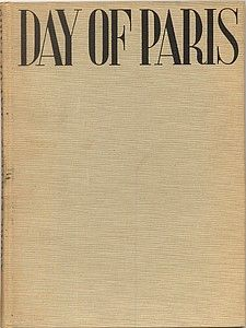 "Andre Kertesz ""DAY OF PARIS"" Augustin Publisher, New York, Edited by George Davis. Jacket designed by Alexey Brodovitch. Book designed by Peter Pollack. George Davis, editor. J.J., 1945"
