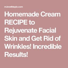 Homemade Cream RECIPE to Rejuvenate Facial Skin and Get Rid of Wrinkles! Incredible Results!