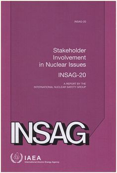 INSAG: Stakeholder Involvement in Nuclear Issues: A Report by the International Nuclear Safety Group (INSAG-20)