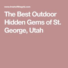 The Best Outdoor Hidden Gems of St. George, Utah