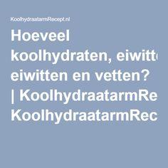 Hoeveel koolhydraten, eiwitten en vetten?   KoolhydraatarmRecept.nl