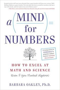 A Mind For Numbers: How to Excel at Math and Science (Even If You Flunked Algebra), Barbara Oakley - Amazon.com