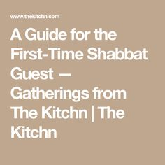A Guide for the First-Time Shabbat Guest — Gatherings from The Kitchn | The Kitchn