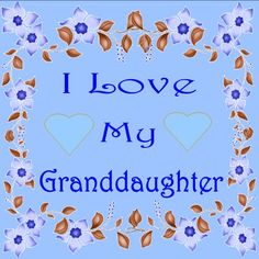 I love my ♥ Granddaughter ♥