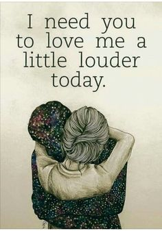 Health Inspiration Mental illness quote - I need you to love me a little louder today. More - Quotes on mental health, quotes on mental illness that are insightful and inspirational. Plus these mental health quotes are set on shareable images. Love Quotes For Him Cute, Love Quotes For Him Boyfriend, Great Quotes, Beautiful Pictures With Quotes, Daily Quotes, Love Pictures, Quotes About Pictures, You Are Quotes, No Love Quotes