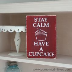 Stay Calm Have a Cupcake Distressed Sign Vintage Style. $32.00, via Etsy.  I <3 BarnOwlPrimitives