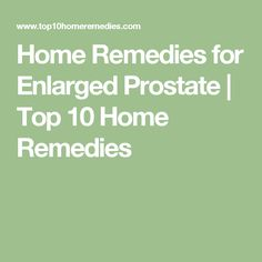 Home Remedies for Enlarged Prostate | Top 10 Home Remedies
