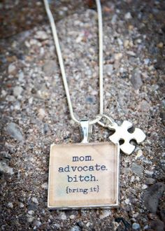 Autism Awareness Necklace - Mom. Advocate. Bi**h. Bring it. I really need this one!