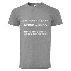 """Tip na vánoční dárek pro rodiče - tričko """"NĚKDO a NIKDO"""". Mens Tops, T Shirt, Supreme T Shirt, Tee Shirt, Tee"""