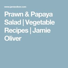 Prawn & Papaya Salad | Vegetable Recipes | Jamie Oliver