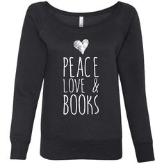 Peace Love and Books Bella Brand Ladies Wide Neck Fashion Sweatshirt... (€24) ❤ liked on Polyvore featuring tops, hoodies, sweatshirts, long sleeves, shirts, sweaters, black, pullovers, women's clothing and graphic t shirts