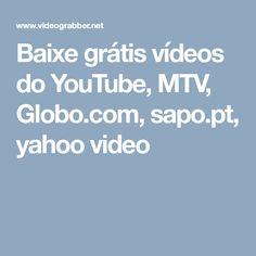 Baixe grátis vídeos do YouTube, MTV, Globo.com, sapo.pt, yahoo video