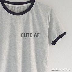 Cute AF Ringer Tee   Cute as Fuck   Graphic Tee   Tumblr Quote     Kiss Me Bang Bang