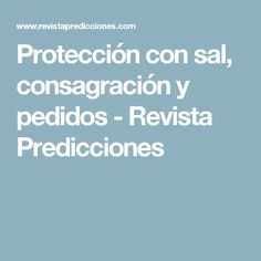 Protección con sal, consagración y pedidos - Revista Predicciones