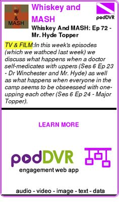 #TV #PODCAST  Whiskey and MASH    Whiskey And MASH: Ep 72 - Mr. Hyde Topper    READ:  https://podDVR.COM/?c=133f825f-dc0e-eec5-531d-ef920dccfa8a