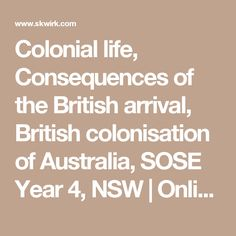 Colonial life, Consequences of the British arrival, British colonisation of Australia, SOSE Year 4, NSW | Online Education Home Schooling Skwirk Australia