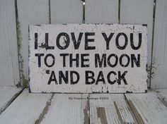 I Love you to the Moon and Back ... love this!  And the chippy paint makes it that much better!