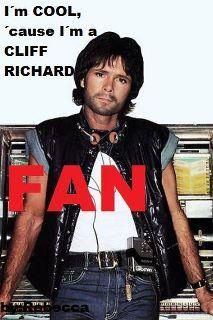 OH yes I am a PROUD Cliff Richard fan since I was 6 years young..., it means for a couple of years...=))