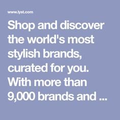 Shop and discover the world's most stylish brands, curated for you. With more than 9,000 brands and over 2,000 stores in one place, Lyst is the definitive fashion destination.