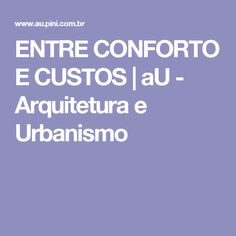 ENTRE CONFORTO E CUSTOS | aU - Arquitetura e Urbanismo