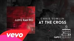 """Official Lyric/Chord video for """"At The Cross (Love Ran Red)"""" by Chris Tomlin The new album LOVE RAN RED is available now! http://smarturl.it/LoveRanRedAlbum?..."""