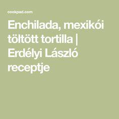 Enchilada, mexikói töltött tortilla   Erdélyi László receptje