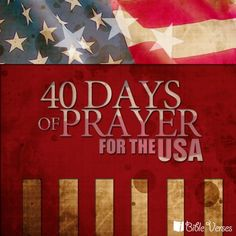 WE NEED TO PUT GOD BACK IN OUR NATION!!! AND OUR SCHOOLS!!! 40 Days Prayer for America