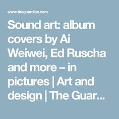 Sound art: album covers by Ai Weiwei, Ed Ruscha and more – in pictures | Art and design | The Guardian