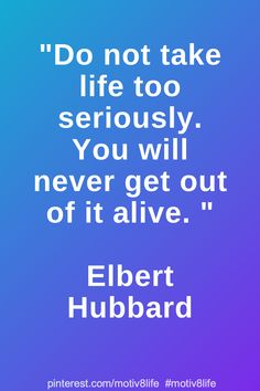 Do not take life too seriously. You will never get out of it alive. Positive Quotes For Life Motivation, Motivational Quotes For Life, Inspiring Quotes About Life, Life Quotes, Inspirational Quotes, Positivity, Quotes About Life, Life Coach Quotes, Quote Life