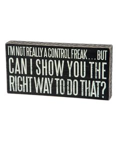 BAHAHAHA.  Never found anything to described me so well.  'Control Freak' Box Sign #zulily #zulilyfinds
