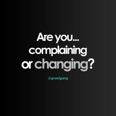 #keyquestion // are you.?  #change #complain #changing #complaining #action #self #motivation #drive #gruel  #gruelgang
