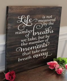 Life is not measured by the number of breaths that you take wood sign Wood Pallet Signs, Diy Wood Signs, Pallet Art, Rustic Signs, Wooden Signs With Quotes, Wood Crafts, Diy And Crafts, Wood Projects, Projects To Try
