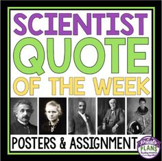 """SCIENCE QUOTES POSTERS & ASSIGNMENT  Brighten up your classroom and inspire your students with these 40 posters of quotes from some of the most important and influential scientists in history. Change the poster up once a week for a """"Science Quote Of The Week"""" to last you the whole year! (poster for weekly display included!) Each poster includes a quote, a picture of the person, as well as a brief explanation of who they are/what they are known for."""