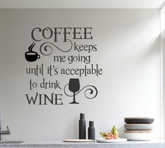 "Self-adhesive Vinyl Wall Lettering Coffee keeps me going until it's acceptable to drink wine. 22"" wide x 22"" high CHOOSE YOUR COLOR FROM DROP DOWN MENU *For Color reference please see second picture f"
