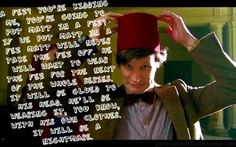 Quote by Piers Wenger, a producer of Doctor Who, to which Steven Moffat replied that they were going to kill the fez after he puts it on. I love this. I love the fez. Fez's are COOL! :D