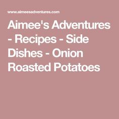 Aimee's Adventures - Recipes - Side Dishes - Onion Roasted Potatoes