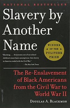 Slavery by Another Name: The Re-Enslavement of Black Americans from the Civil War to World War II Book Writer, Book Nerd, Book Club Books, Good Books, Books To Read, Books By Black Authors, Black Books, Black History Books, Black History Facts