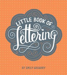 Little Book of Lettering by Emily Gregory, http://www.amazon.ca/dp/1452112029/ref=cm_sw_r_pi_dp_luPcsb0A75THK