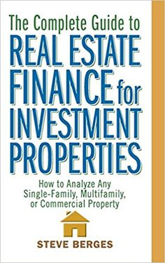 Comeplete guide to real estate finance for investment properties-- how to analyze single family, multifamily or commercial property. p/o 16 Best Real Estate Investment Books  | Self Help Books | Self Improvement books | Financial books | Investment books. http://www.developgoodhabits.com/best-real-estate-investment-books/