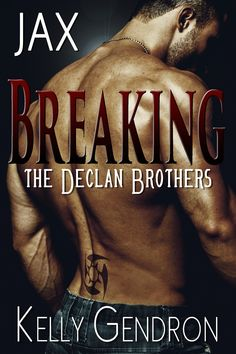 """JAX ~ Breaking the Declan Brothers #1 Release Date: 3/15/2015  """"Some boys can get rough, some don't always listen when you tell them to stop, and some boys, they're just monsters. You gotta be careful who you play with…"""" ~ Jax Declan"""