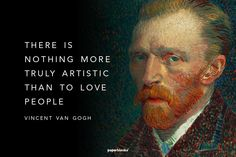 """There is nothing more truly artistic than to love people"" - Vincent van Gogh"