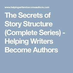 The Secrets of Story Structure (Complete Series) - Helping Writers Become Authors