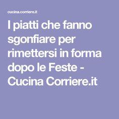 I piatti che fanno sgonfiare per rimettersi in forma dopo le Feste - Cucina Corriere.it
