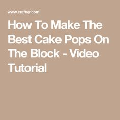 How To Make The Best Cake Pops On The Block - Video Tutorial
