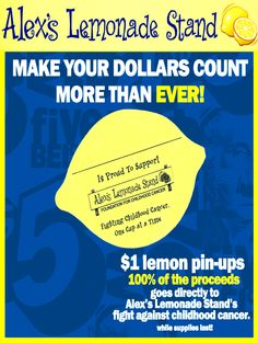 Make your dollars count more than ever by getting your 1 dollar lemon pin-up at any 5B store today! 100% of the proceeds go to Alex's Lemonade Stand Foundation.    Help fight childhood cancer, one cup at a time.