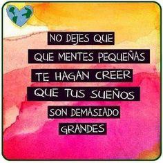 No dejes que las mentes pequeñas te hagan creer que tus sueños son demasiado grandes #FelizMartes (y)