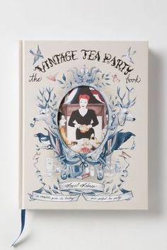 Anthropologie The Vintage Tea Party: A Complete Guide To Hosting Your Perfect Party #anthrofave