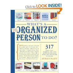 Whats a Disorganized Person to Do?: 305 Ways to Unclutter Your Home and Streamline Your Life: 317 Ideas, Tips, Projects, and Lists to Unclutter your Home and Streamline your Life: Amazon.co.uk: Stacey Platt: Books
